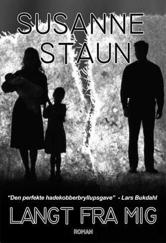 Susanne Staun: Langt fra mig : roman