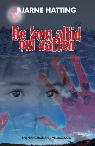 Bjarne Hatting: De kom altid om natten : spændingsroman