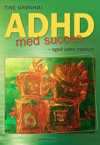Tine Grønhøj: ADHD med succes : også uden medicin