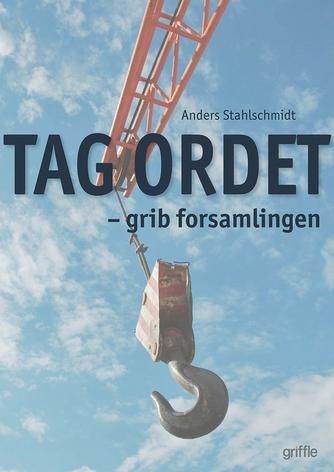 Anders Stahlschmidt: Tag ordet - grib forsamlingen