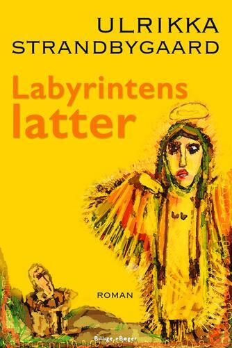 Ulrikka Strandbygaard: Labyrintens latter : roman
