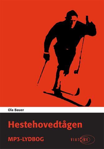 Ola Bauer: Hestehovedtågen