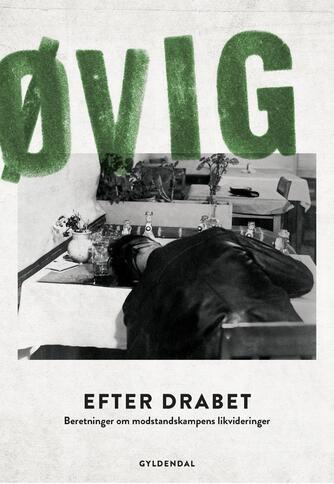 Peter Øvig Knudsen: Efter drabet : beretninger om modstandskampens likvideringer
