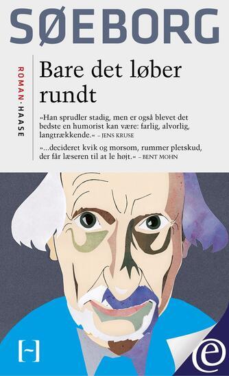 Finn Søeborg: Bare det løber rundt : roman