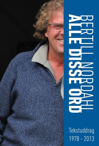 Bertill Nordahl: Alle disse ord : tekstuddrag 1978-2013