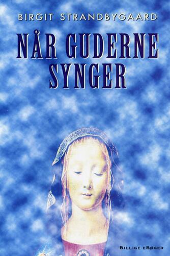 Birgit Strandbygaard: Når guderne synger