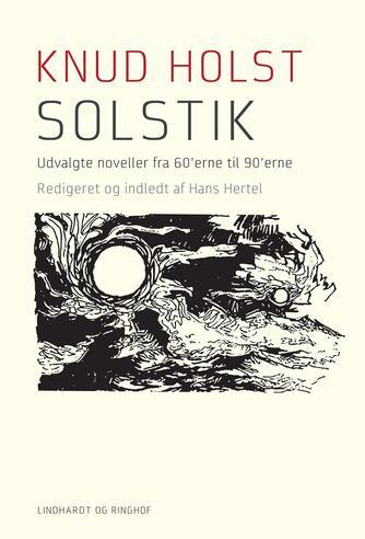Knud Holst (f. 1936): Solstik : udvalgte noveller og et digt 1961-1995