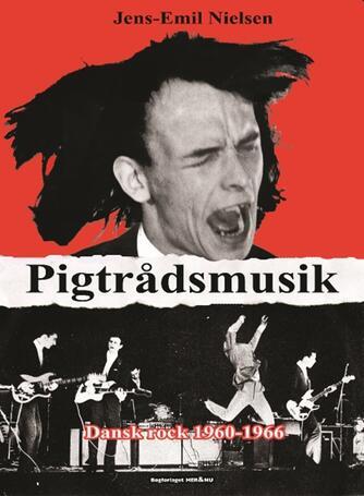 Jens-Emil Nielsen (f. 1948): Pigtrådsmusik : dansk rock 1960-1966