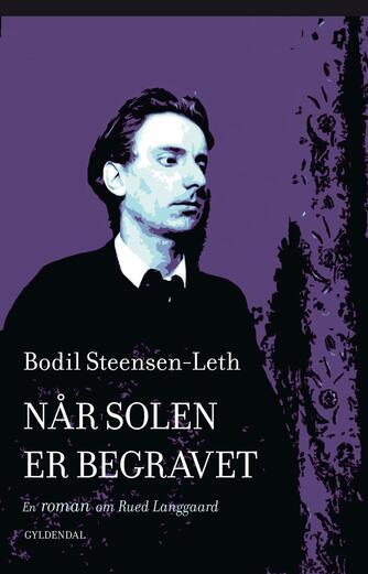 Bodil Steensen-Leth: Når solen er begravet : en roman om Rued Langgaard