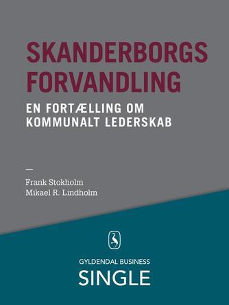 Frank Stokholm, Mikael R. Lindholm: Skanderborg-modellen : ledelse af samfundsforandringer