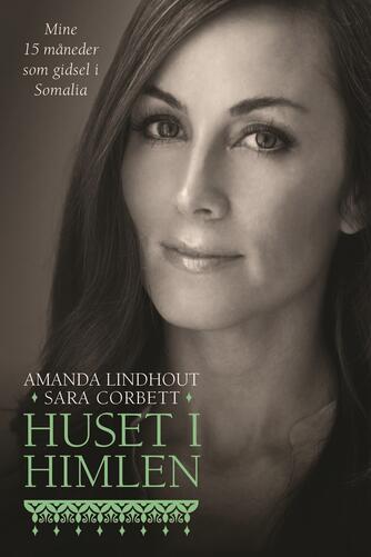Amanda Lindhout, Sara Corbett: Huset i himlen : mine 15 måneder som gidsel i Somalia