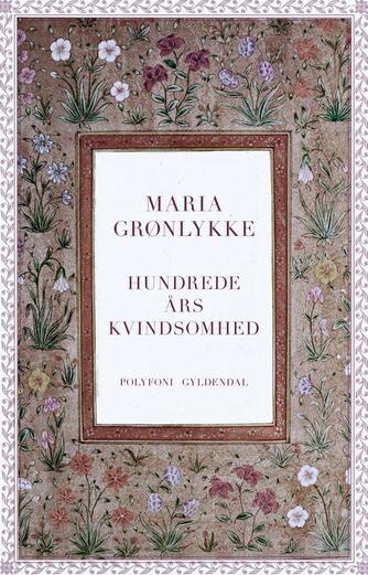 Maria Grønlykke: Hundrede års kvindsomhed : polyfoni