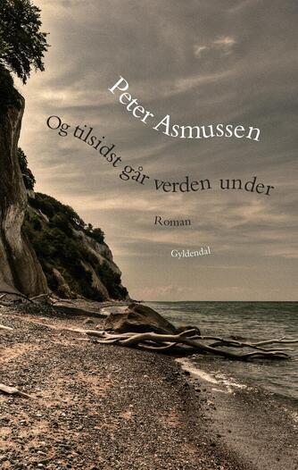 Peter Asmussen (f. 1957): Og tilsidst går verden under : roman
