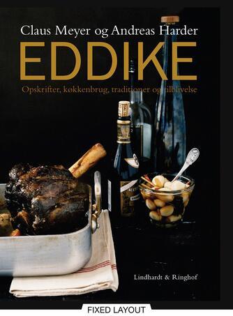 Andreas Harder, Claus Meyer: Eddike : opskrifter, køkkenbrug, traditioner og tilblivelse