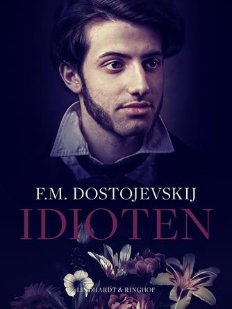 F. M. Dostojevskij: Idioten (Fyrst Myschkin)