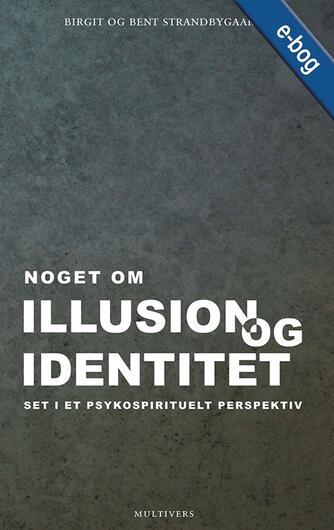 Birgit Strandbygaard, Bent Strandbygaard: Noget om illusion og identitet