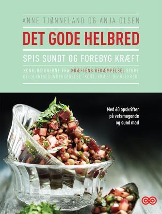 Anne Tjønneland, Anja Olsen: Det gode helbred : spis sundt og forebyg kræft
