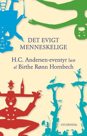 Birthe Rønn Hornbech: Det evigt menneskelige : H.C. Andersen-eventyr læst af Birthe Rønn Hornbech