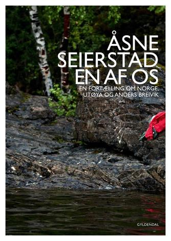 Åsne Seierstad: En af os : en fortælling om Norge, Utøya og Anders Breivik