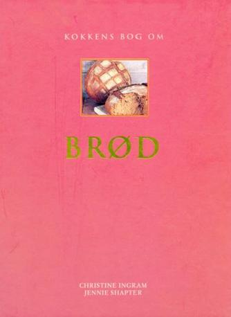 Jennie Shapter, Christine Ingram: Kokkens bog om brød