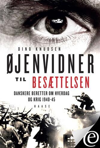 : Øjenvidner til besættelsen : danskere beretter om hverdag og krig 1940-45