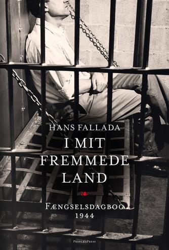 Hans Fallada: I mit fremmede land : fængselsdagbog 1944