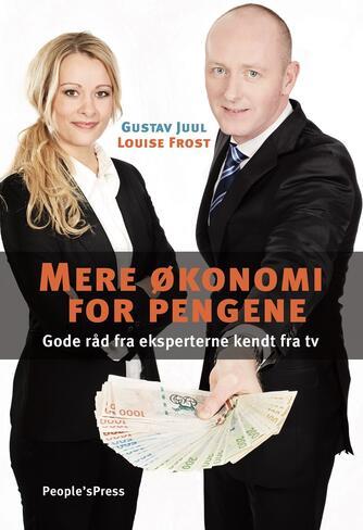 Gustav Juul, Louise Frost, Carsten Fog Hansen: Mere økonomi for pengene : gode råd fra eksperterne kendt fra tv