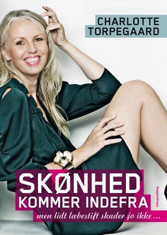 Charlotte Torpegaard: Skønhed kommer indefra : men lidt læbestift skader jo ikke