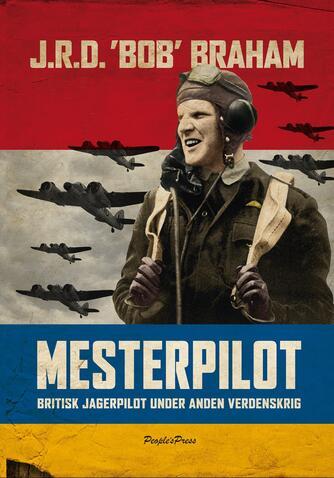 J. R. D. Braham (f. 1920-04-06): Mesterpilot : britisk jagerpilot under anden verdenskrig