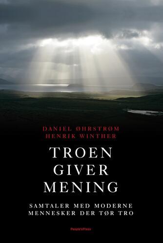 Henrik Winther, Daniel Øhrstrøm: Troen giver mening : samtaler med moderne mennesker der tør tro