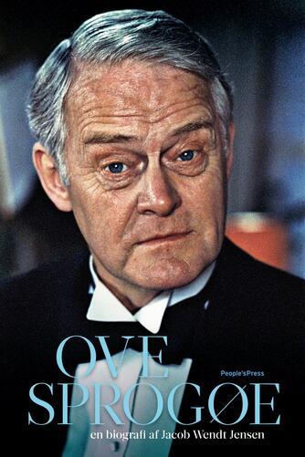 Jacob Wendt Jensen: Ove Sprogøe : en biografi