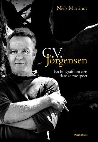Niels Martinov: C.V. Jørgensen : en biografi om den danske rockpoet