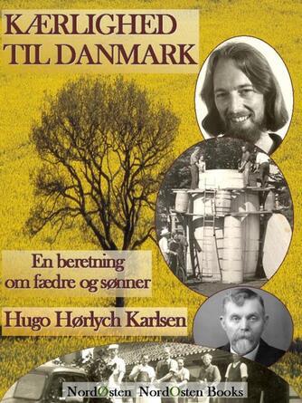 Hugo Hørlych Karlsen: Kærlighed til Danmark : en beretning om fædre og sønner