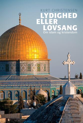 Kurt Christensen (f. 1948): Lydighed eller lovsang : om islam og kristendom