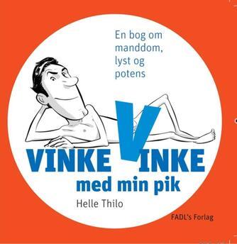 Helle Thilo: Vinke, vinke med min pik : en bog om manddom, lyst og potens