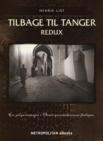 Henrik List: Tilbage til Tanger : redux : en pilgrimsrejse i beat-generationens fodspor