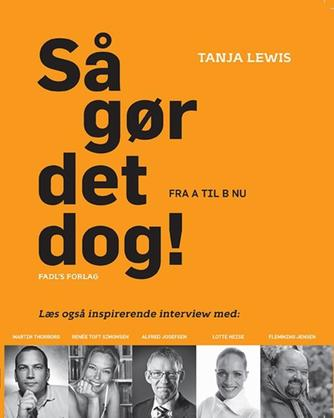 Tanja Lewis: Så gør det dog! : fra a til b nu