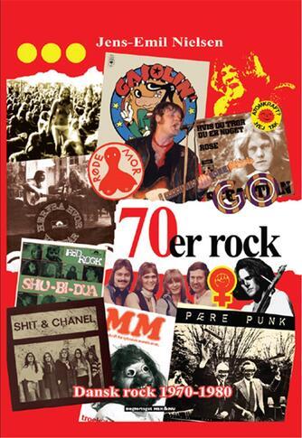 Jens-Emil Nielsen (f. 1948): 70'er rock : dansk rock 1970-1980