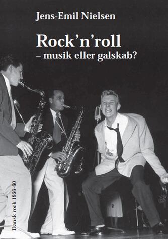 Jens-Emil Nielsen (f. 1948): Rock'n'roll : musik eller galskab? : dansk rock 1956-1960