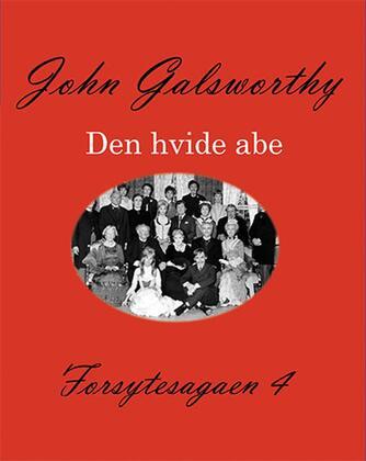 John Galsworthy: Forsytesagaen. 4, Den hvide abe