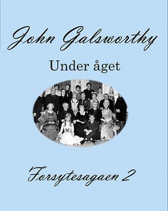 John Galsworthy: Forsytesagaen. 2, Under åget