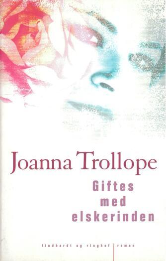 Joanna Trollope: Giftes med elskerinden