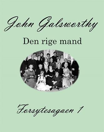John Galsworthy: Forsytesagaen. 1, Den rige mand