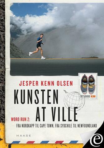 Jesper Kenn Olsen: Kunsten at ville : historien om World Run 2 : fra Nordkapp til Cape Town og fra Sydchile til Newfoundland