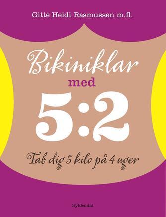 Gitte Heidi Rasmussen: Bikiniklar med 5:2 : tab dig 5 kilo på 4 uger