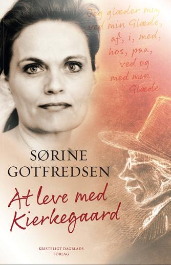 Sørine Gotfredsen: At leve med Kierkegaard