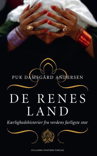 Puk Damsgård Andersen: De renes land : kærlighedshistorier fra verdens farligste stat