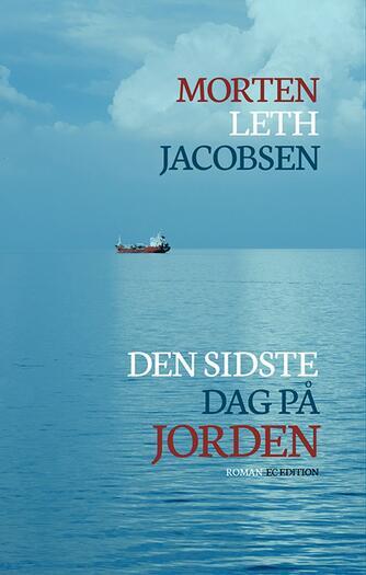 Morten Leth Jacobsen: Den sidste dag på jorden : roman