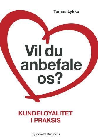 Tomas Lykke: Vil du anbefale os? : kundeloyalitet i praksis