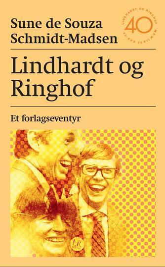 Sune de Souza Schmidt-Madsen: Lindhardt og Ringhof : et forlagseventyr